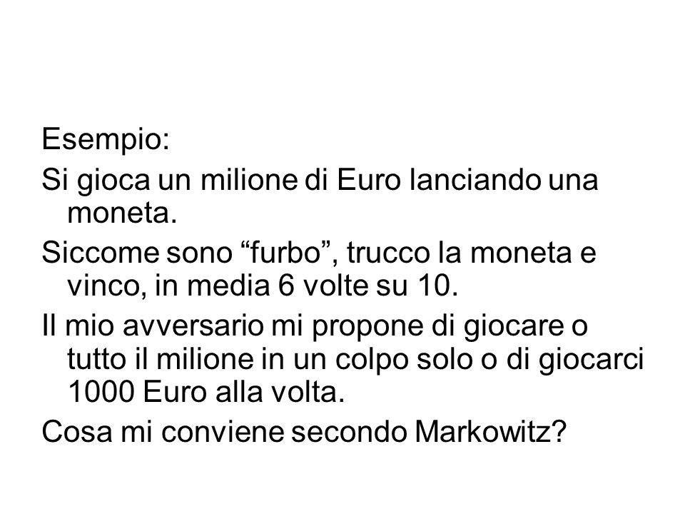 Esempio: Si gioca un milione di Euro lanciando una moneta.