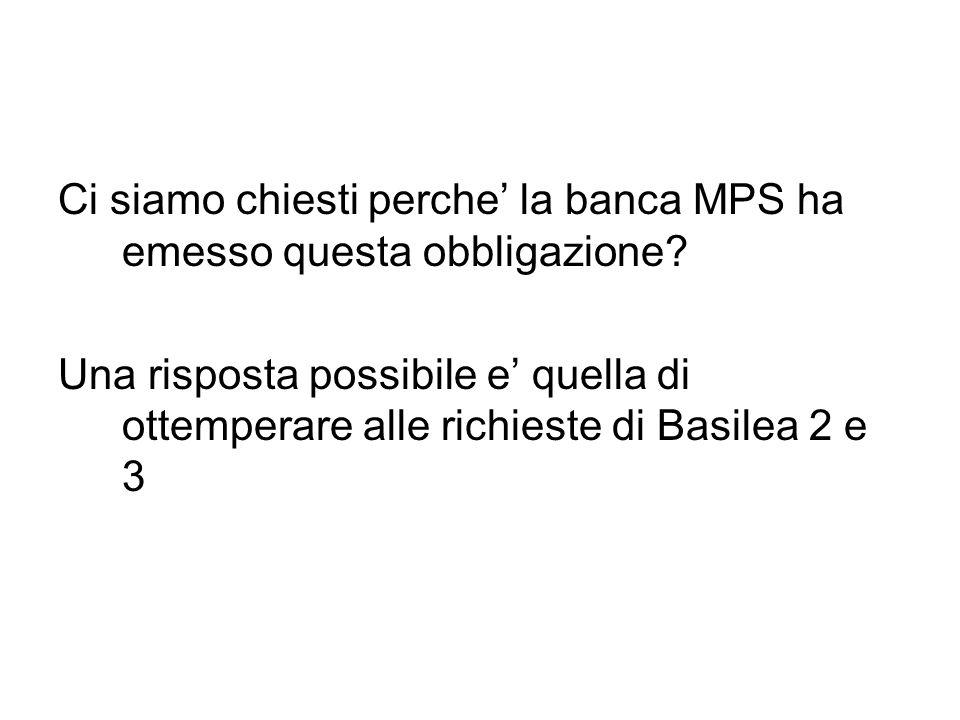 Ci siamo chiesti perche la banca MPS ha emesso questa obbligazione? Una risposta possibile e quella di ottemperare alle richieste di Basilea 2 e 3
