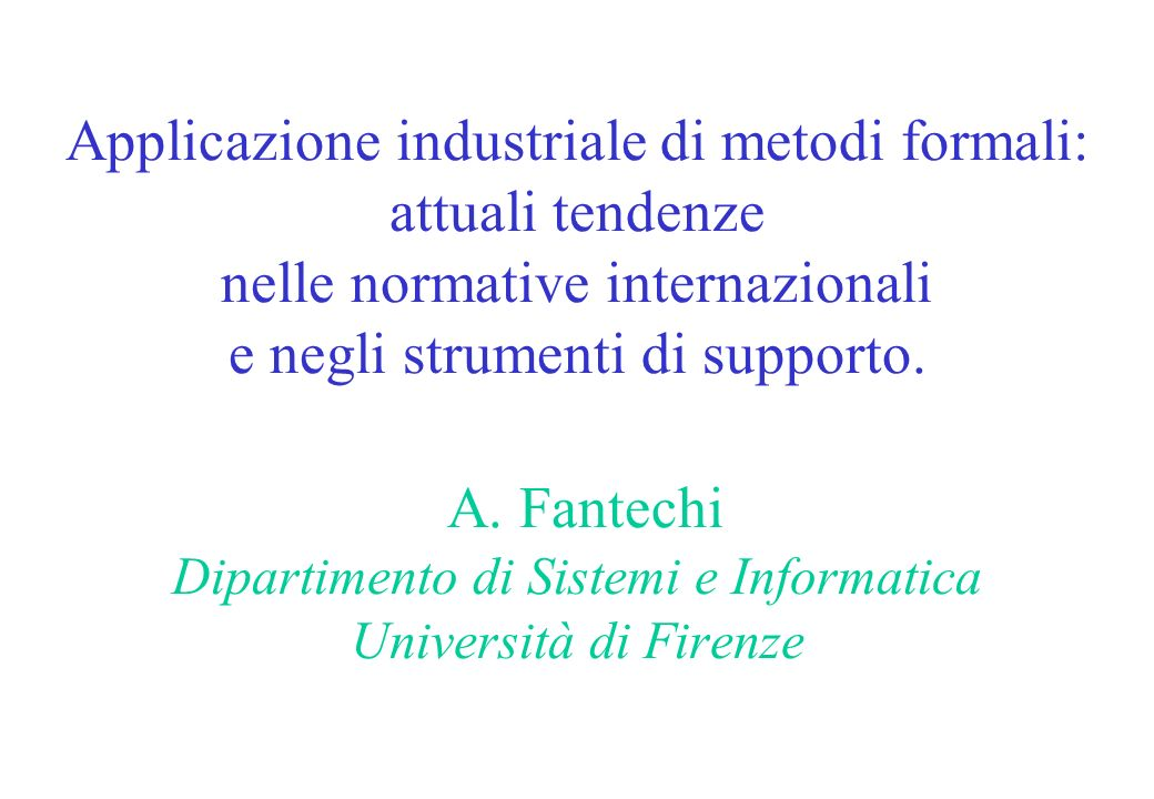 Applicazione industriale di metodi formali: attuali tendenze nelle normative internazionali e negli strumenti di supporto.