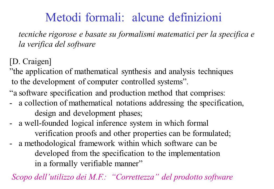 Metodi formali: alcune definizioni tecniche rigorose e basate su formalismi matematici per la specifica e la verifica del software [D.