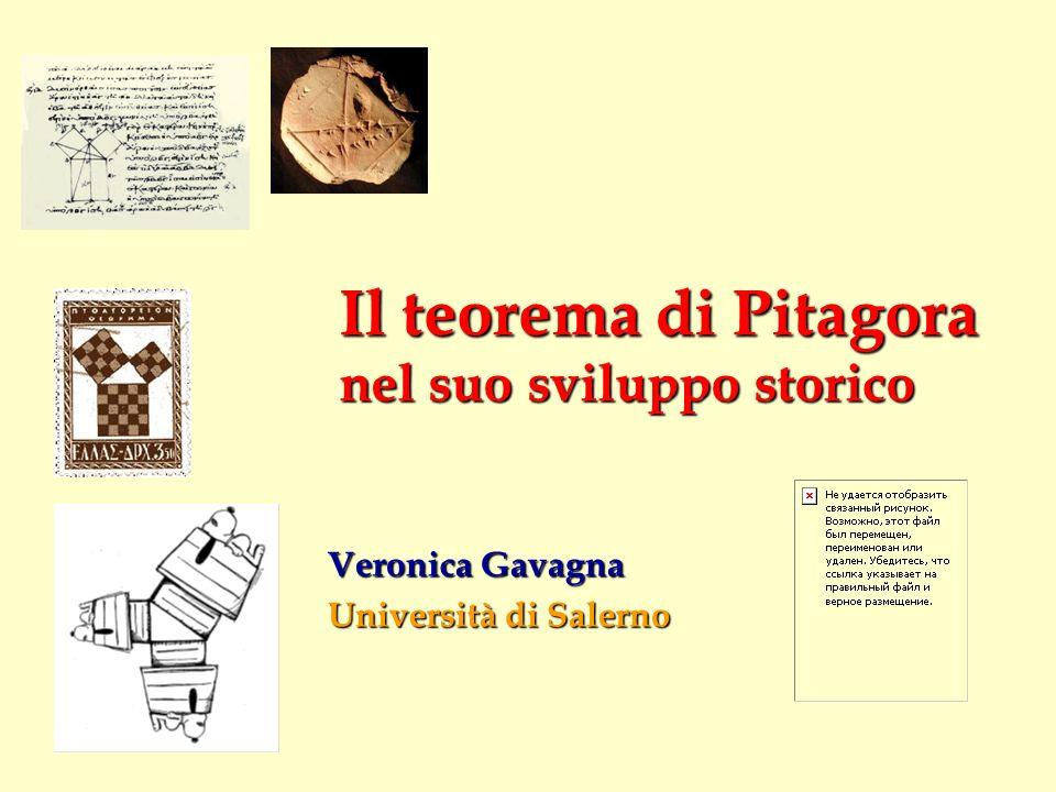 Il teorema di Pitagora nel suo sviluppo storico Veronica Gavagna Università di Salerno