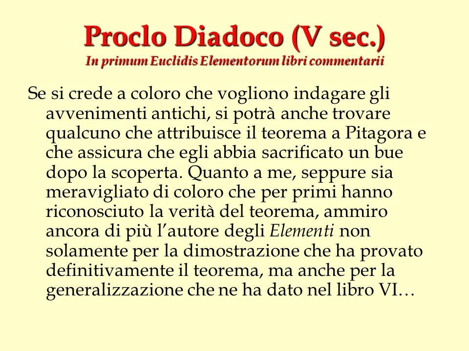 Proclo Diadoco (V sec.) In primum Euclidis Elementorum libri commentarii Se si crede a coloro che vogliono indagare gli avvenimenti antichi, si potrà