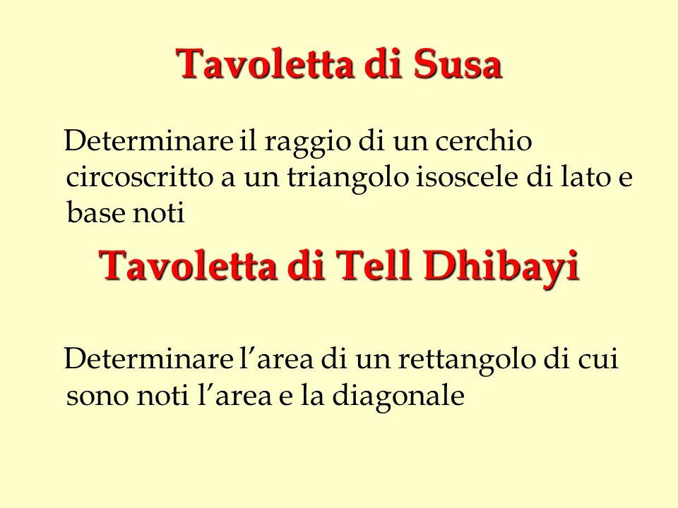 Tavoletta di Susa Determinare il raggio di un cerchio circoscritto a un triangolo isoscele di lato e base noti Tavoletta di Tell Dhibayi Determinare l
