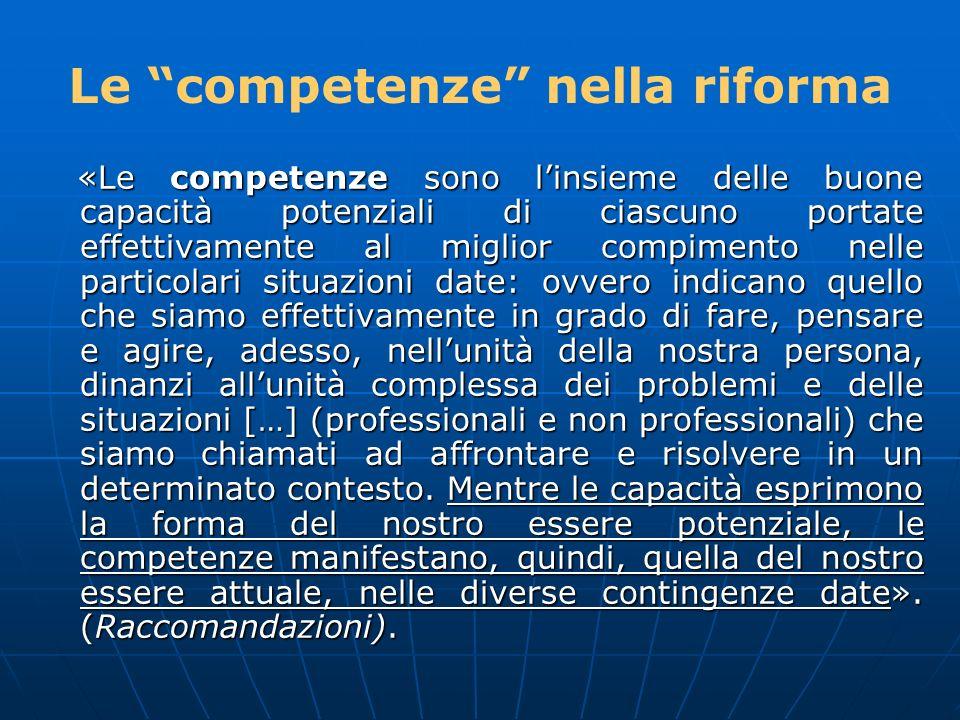 «Le competenze sono linsieme delle buone capacità potenziali di ciascuno portate effettivamente al miglior compimento nelle particolari situazioni dat