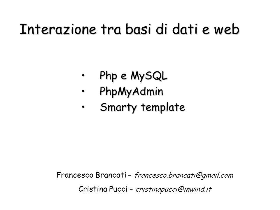 Php e MySQLPhp e MySQL PhpMyAdminPhpMyAdmin Smarty templateSmarty template Interazione tra basi di dati e web Francesco Brancati – francesco.brancati@