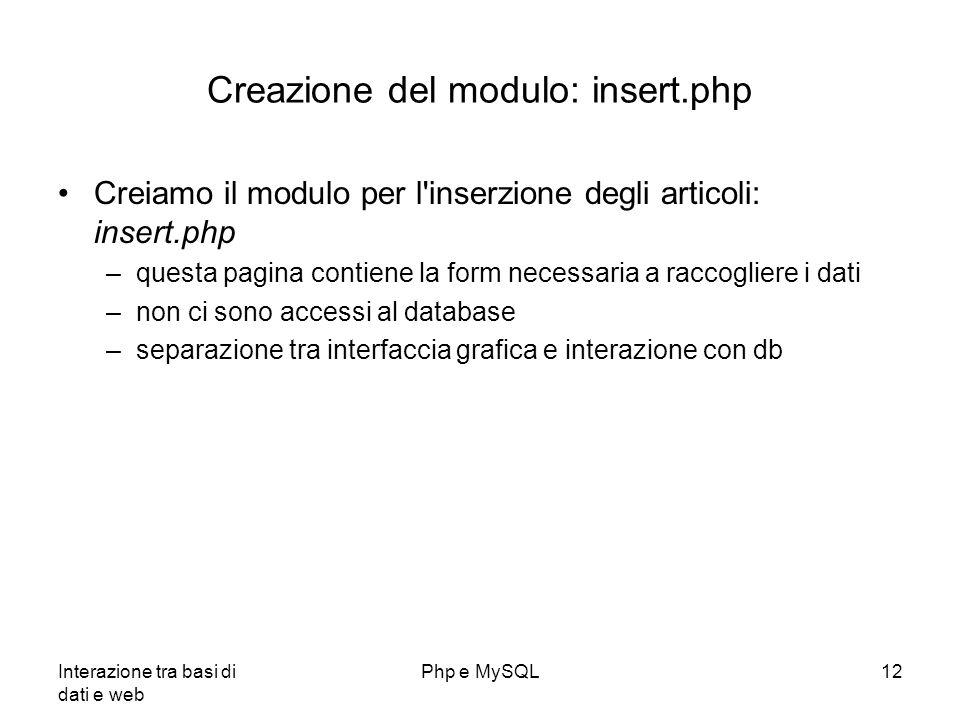Interazione tra basi di dati e web Php e MySQL12 Creazione del modulo: insert.php Creiamo il modulo per l'inserzione degli articoli: insert.php –quest