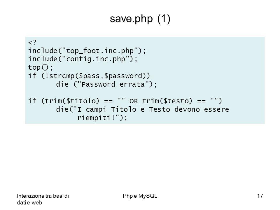 Interazione tra basi di dati e web Php e MySQL17 save.php (1) <? include(