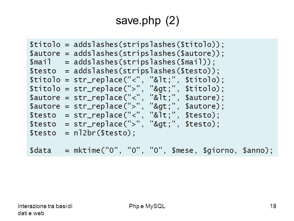 Interazione tra basi di dati e web Php e MySQL18 save.php (2) $titolo = addslashes(stripslashes($titolo)); $autore = addslashes(stripslashes($autore))