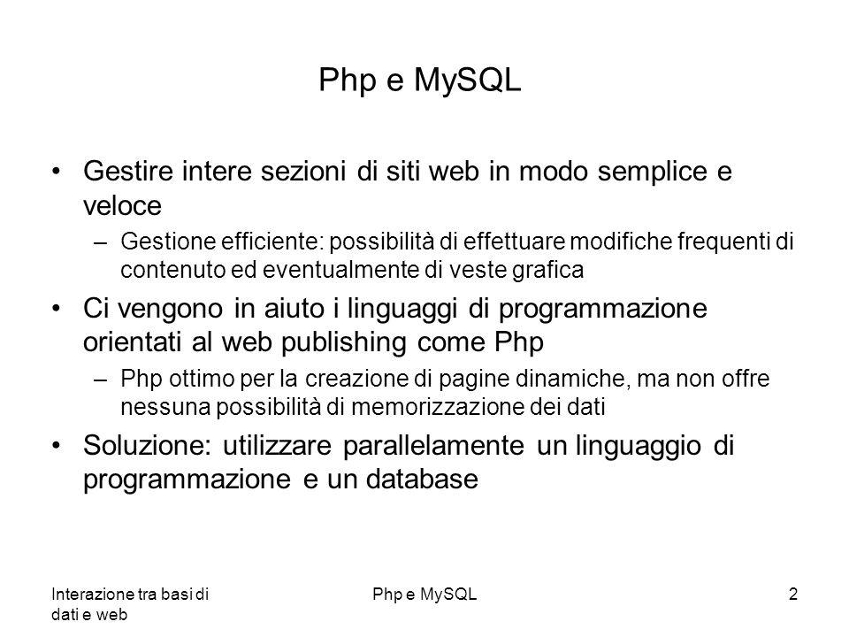 Interazione tra basi di dati e web Php e MySQL3 Connessione al database: config.inc.php Parametri per la connessione: –host: da cui si può raggiungere MySQL (generalmente è localhost) –username e password: per l accesso al database –nome del database.
