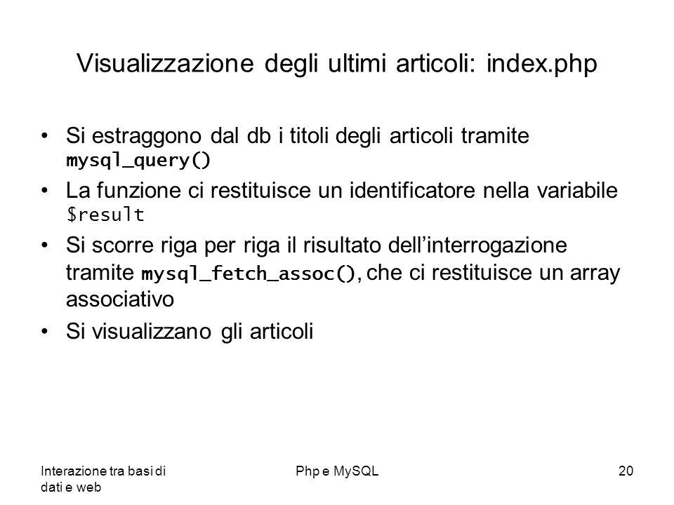 Interazione tra basi di dati e web Php e MySQL20 Visualizzazione degli ultimi articoli: index.php Si estraggono dal db i titoli degli articoli tramite