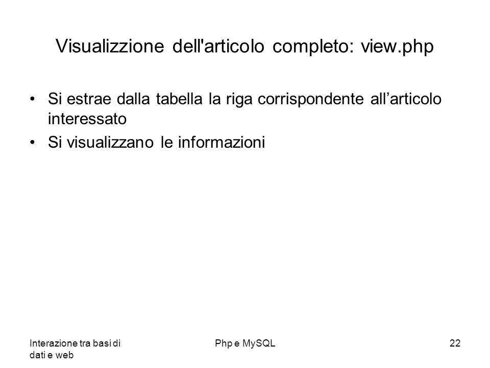 Interazione tra basi di dati e web Php e MySQL22 Visualizzione dell'articolo completo: view.php Si estrae dalla tabella la riga corrispondente allarti