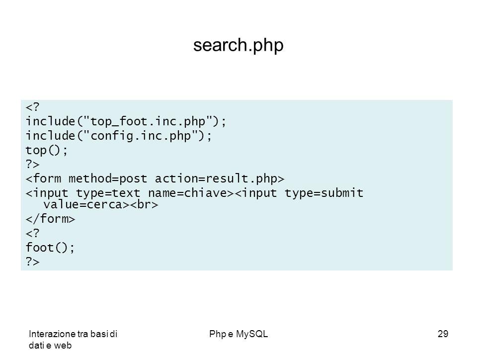 Interazione tra basi di dati e web Php e MySQL29 search.php <? include(