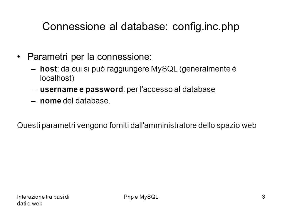 Interazione tra basi di dati e web Php e MySQL3 Connessione al database: config.inc.php Parametri per la connessione: –host: da cui si può raggiungere