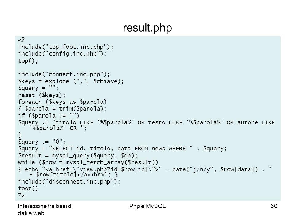 Interazione tra basi di dati e web Php e MySQL30 result.php <? include(