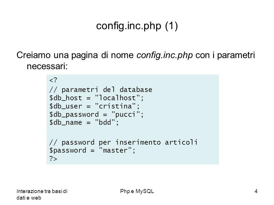 Interazione tra basi di dati e web Php e MySQL4 config.inc.php (1) Creiamo una pagina di nome config.inc.php con i parametri necessari: <? // parametr