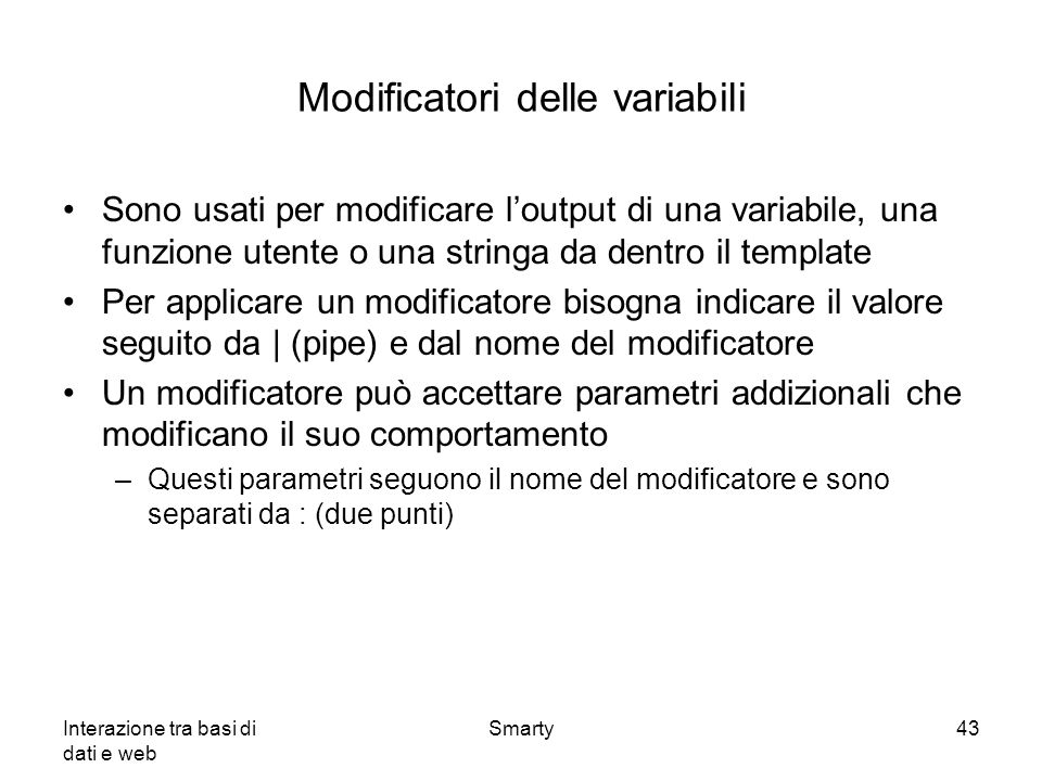 Interazione tra basi di dati e web Smarty43 Modificatori delle variabili Sono usati per modificare loutput di una variabile, una funzione utente o una