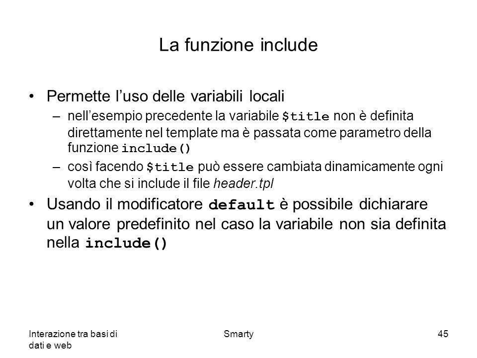 Interazione tra basi di dati e web Smarty45 La funzione include Permette luso delle variabili locali –nellesempio precedente la variabile $title non è