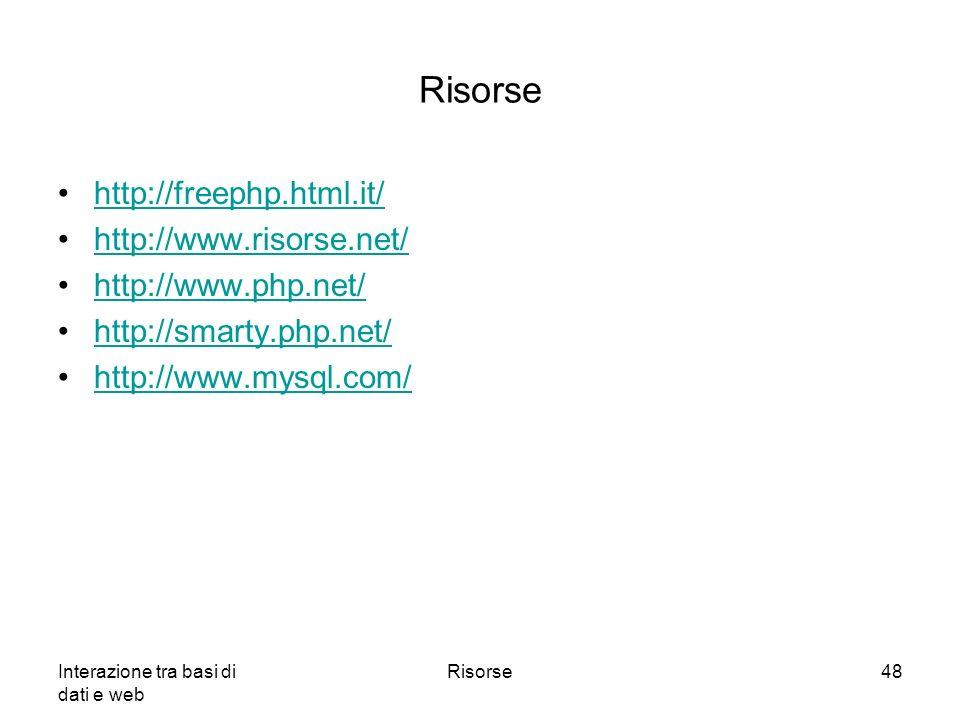 Interazione tra basi di dati e web Risorse48 Risorse http://freephp.html.it/ http://www.risorse.net/ http://www.php.net/ http://smarty.php.net/ http:/
