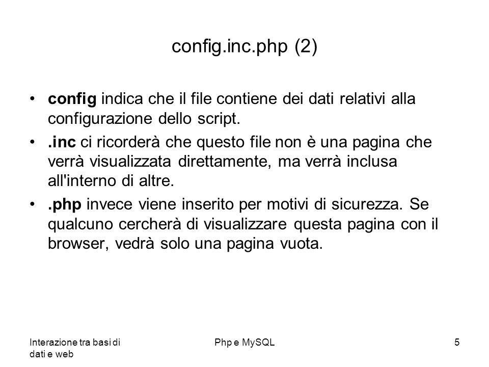 Interazione tra basi di dati e web Php e MySQL5 config.inc.php (2) config indica che il file contiene dei dati relativi alla configurazione dello scri