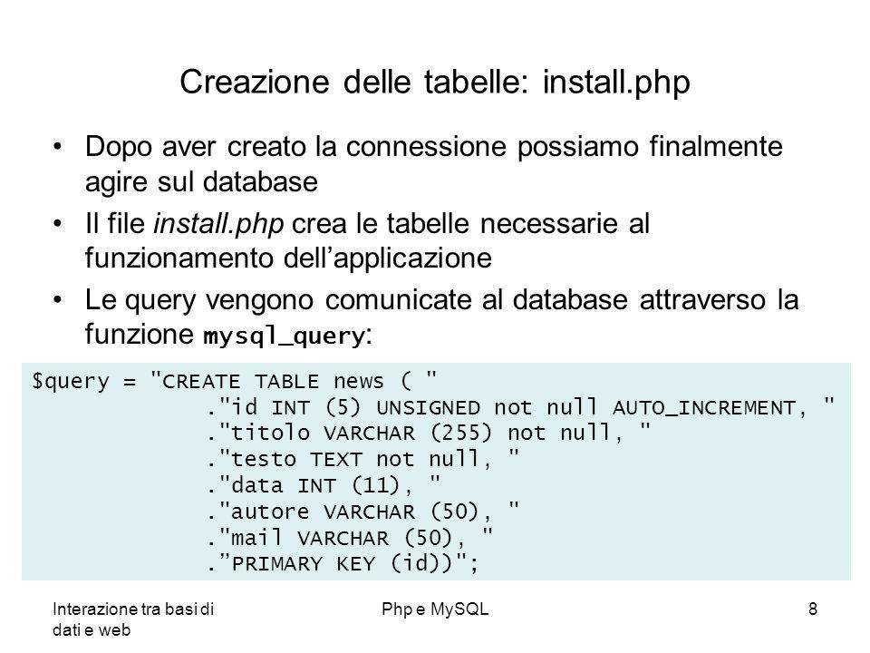 Interazione tra basi di dati e web Php e MySQL9 install.php Se si verifica un errore durante lesecuzione della query, questo viene visualizzato con la funzione mysql_error() if (mysql_query($query, $db)) echo L installazione è stata eseguita correttamente ; else echo Installazione fallita: .mysql_error(). durante l esecuzione della query: .$query; include(disconnect.inc.php ); ?>