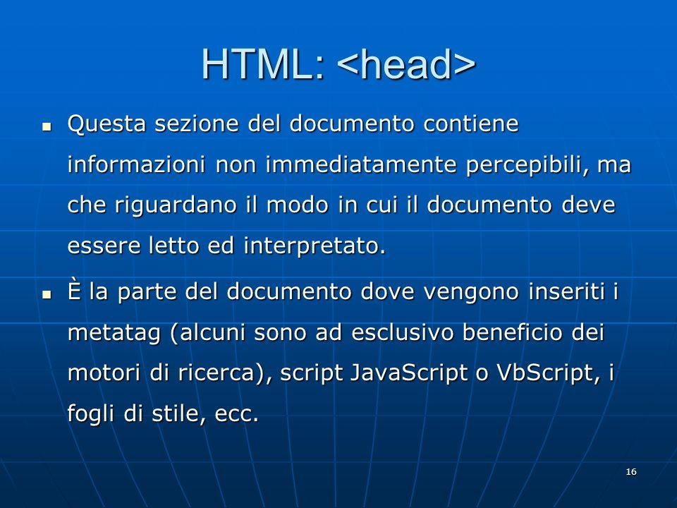 16 HTML: HTML: Questa sezione del documento contiene informazioni non immediatamente percepibili, ma che riguardano il modo in cui il documento deve e