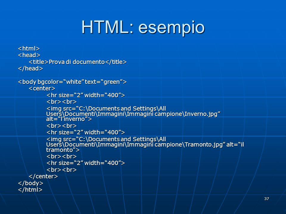 37 HTML: esempio <html><head> Prova di documento Prova di documento </head> <center> <br><br> <br><br> <br><br> <br><br></center></body></html>