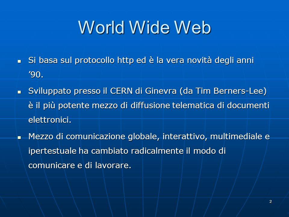 2 World Wide Web Si basa sul protocollo http ed è la vera novità degli anni 90. Si basa sul protocollo http ed è la vera novità degli anni 90. Svilupp