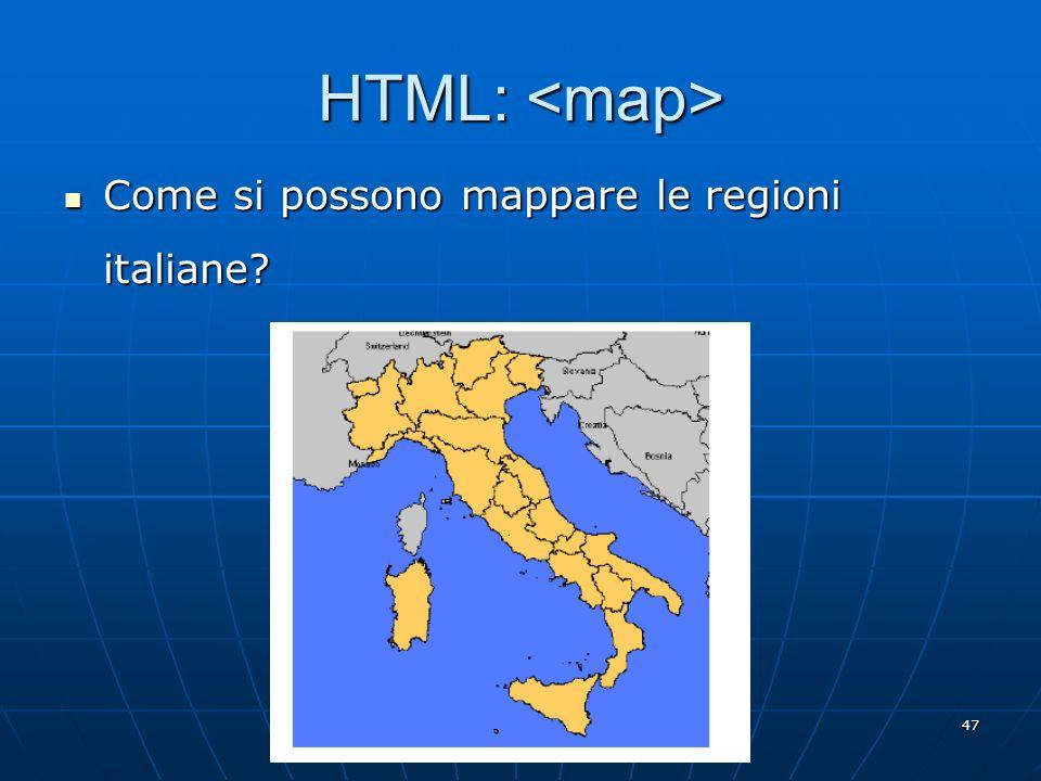 47 HTML: HTML: Come si possono mappare le regioni italiane? Come si possono mappare le regioni italiane?