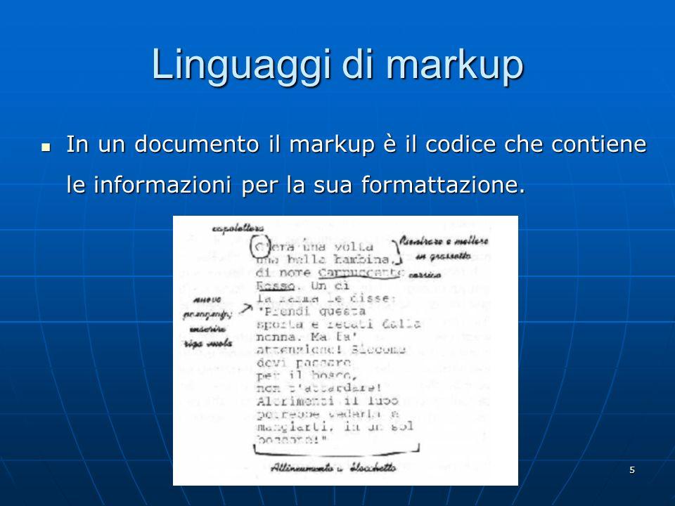 5 Linguaggi di markup In un documento il markup è il codice che contiene le informazioni per la sua formattazione. In un documento il markup è il codi