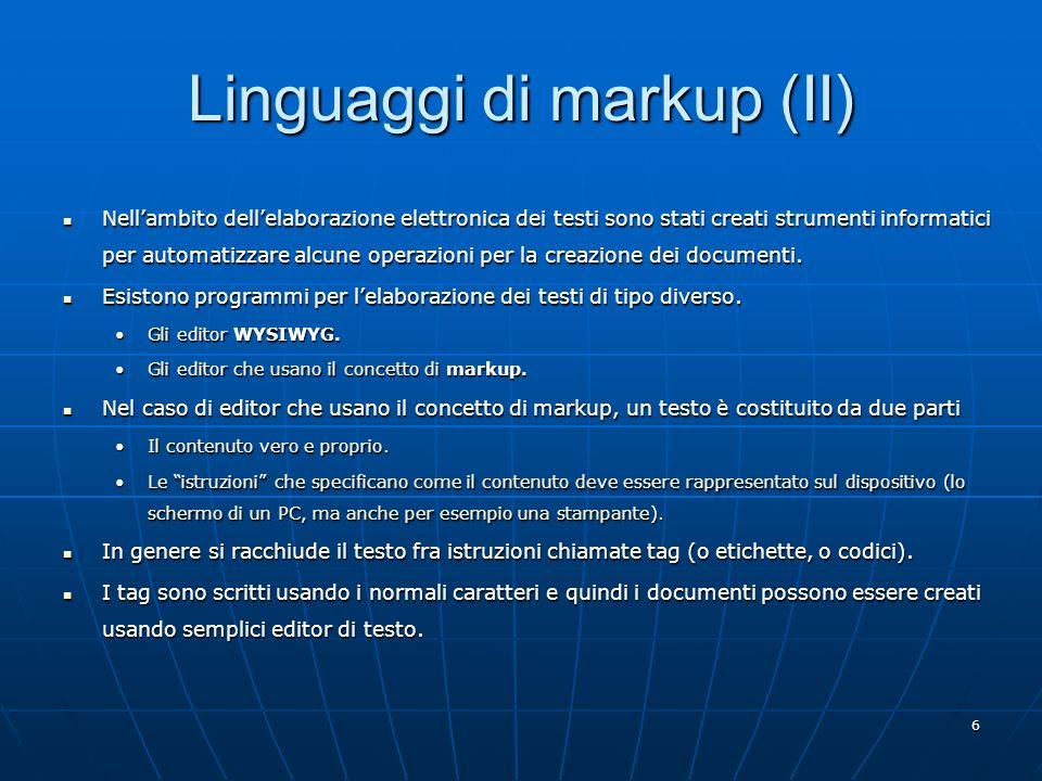 6 Linguaggi di markup (II) Nellambito dellelaborazione elettronica dei testi sono stati creati strumenti informatici per automatizzare alcune operazio