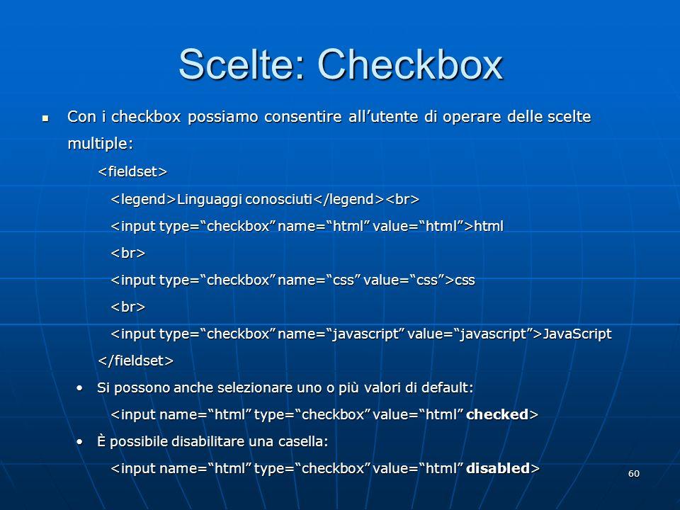 60 Scelte: Checkbox Con i checkbox possiamo consentire allutente di operare delle scelte multiple: Con i checkbox possiamo consentire allutente di ope