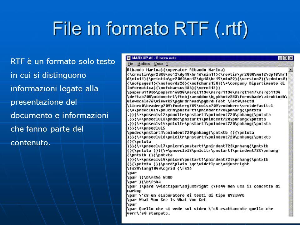 9 File in formato RTF (.rtf) RTF è un formato solo testo in cui si distinguono informazioni legate alla presentazione del documento e informazioni che