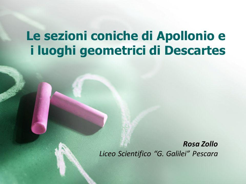 Le sezioni coniche di Apollonio e i luoghi geometrici di Descartes Rosa Zollo Liceo Scientifico G. Galilei Pescara
