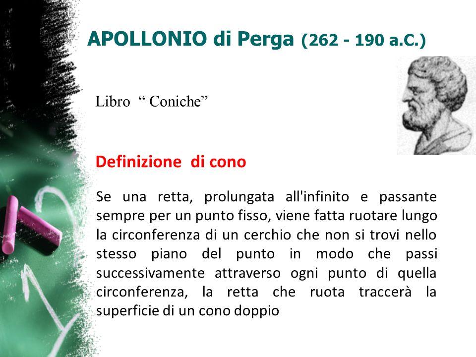APOLLONIO di Perga (262 - 190 a.C.) Se una retta, prolungata all'infinito e passante sempre per un punto fisso, viene fatta ruotare lungo la circonfer