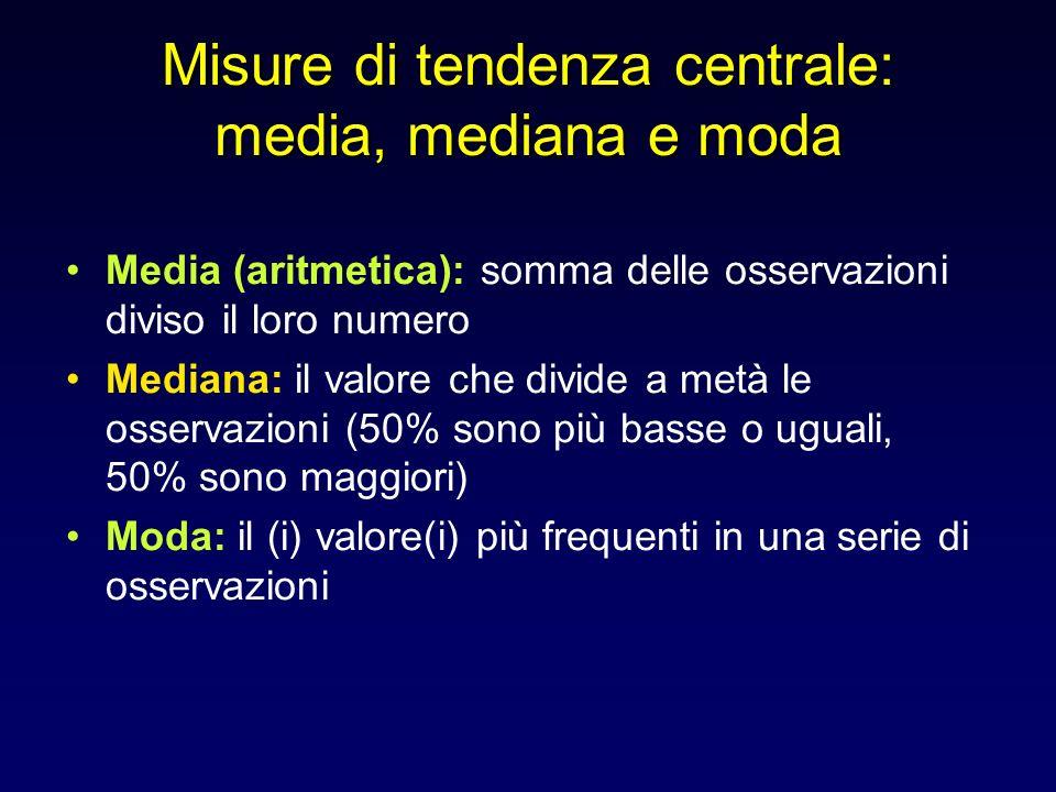 Misure di tendenza centrale: media, mediana e moda Media (aritmetica): somma delle osservazioni diviso il loro numero Mediana: il valore che divide a