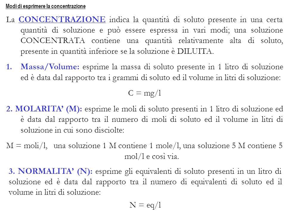 La CONCENTRAZIONE indica la quantità di soluto presente in una certa quantità di soluzione e può essere espressa in vari modi; una soluzione CONCENTRA