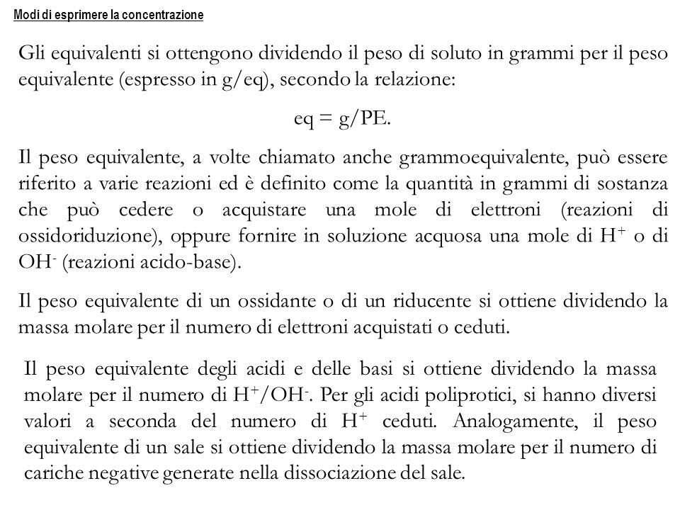 Gli equivalenti si ottengono dividendo il peso di soluto in grammi per il peso equivalente (espresso in g/eq), secondo la relazione: eq = g/PE. Il pes