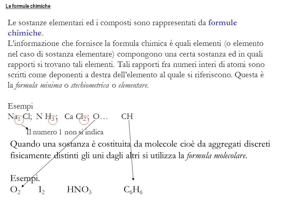 Le formule chimiche Le sostanze elementari ed i composti sono rappresentati da formule chimiche. Linformazione che fornisce la formula chimica è quali