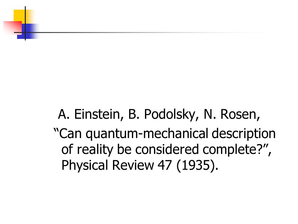 A. Einstein, B. Podolsky, N. Rosen, Can quantum-mechanical description of reality be considered complete?, Physical Review 47 (1935).