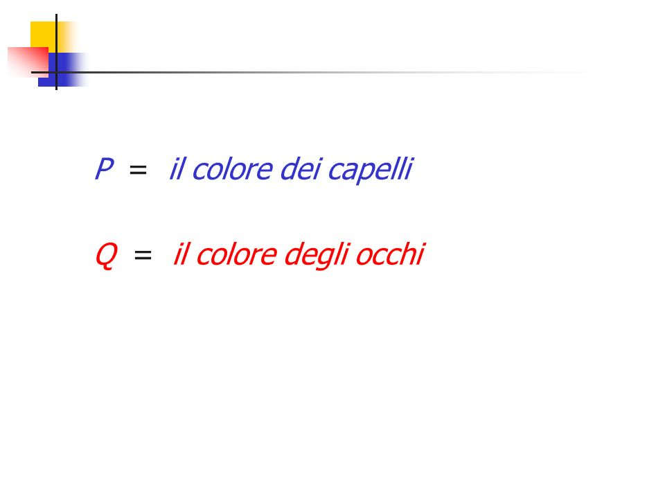 P = il colore dei capelli Q = il colore degli occhi