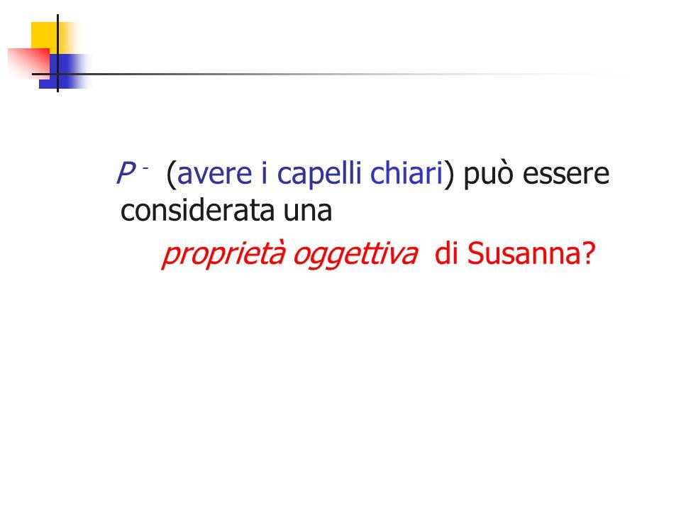 P - (avere i capelli chiari) può essere considerata una proprietà oggettiva di Susanna?