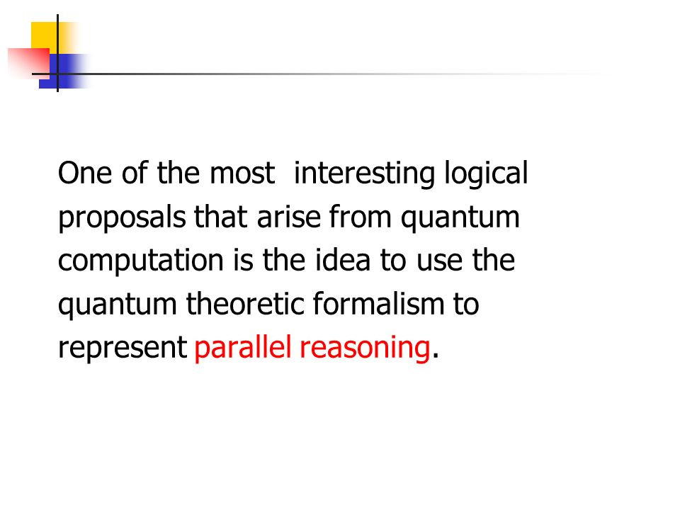 One of the most interesting logical proposals that arise from quantum computation is the idea to use the quantum theoretic formalism to represent para