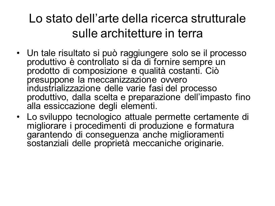 Lo stato dellarte della ricerca strutturale sulle architetture in terra Un tale risultato si può raggiungere solo se il processo produttivo è controll