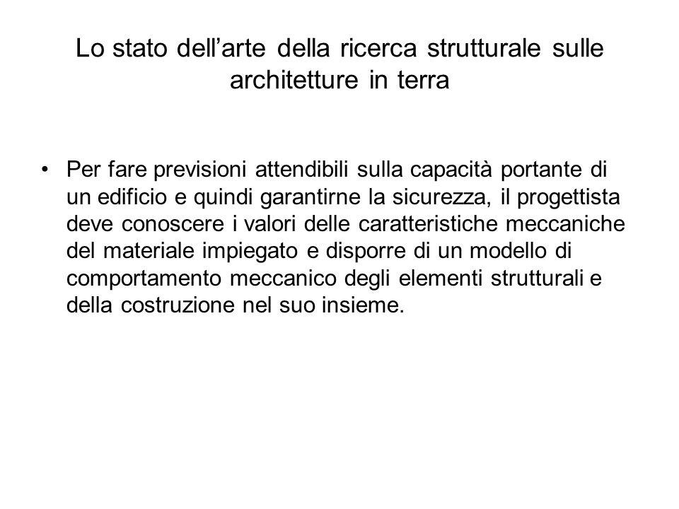 Lo stato dellarte della ricerca strutturale sulle architetture in terra Per fare previsioni attendibili sulla capacità portante di un edificio e quind