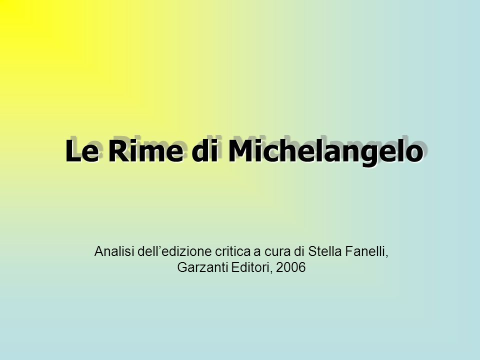 Le Rime di Michelangelo Analisi delledizione critica a cura di Stella Fanelli, Garzanti Editori, 2006