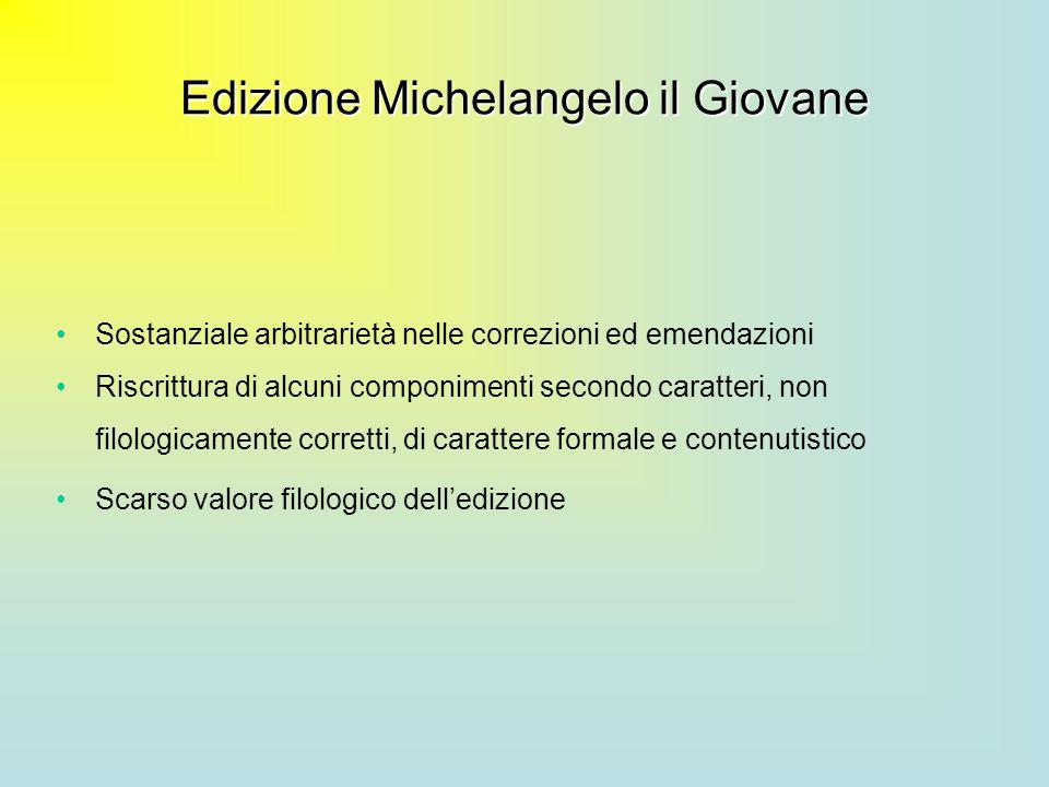 Edizione Michelangelo il Giovane Sostanziale arbitrarietà nelle correzioni ed emendazioni Riscrittura di alcuni componimenti secondo caratteri, non fi