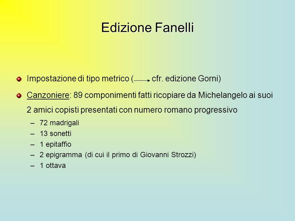 Edizione Fanelli Impostazione di tipo metrico ( cfr. edizione Gorni) Canzoniere: 89 componimenti fatti ricopiare da Michelangelo ai suoi 2 amici copis