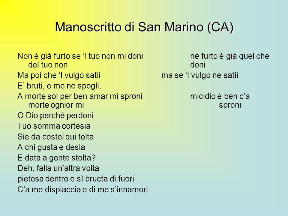 Manoscritto di San Marino (CA) Non è già furto se l tuo non mi doniné furto è già quel che del tuo non doni Ma poi che l vulgo satiima se l vulgo ne s