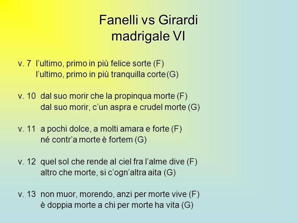 Fanelli vs Girardi madrigale VI v. 7 lultimo, primo in più felice sorte (F) lultimo, primo in più tranquilla corte(G) v. 10 dal suo morir che la propi