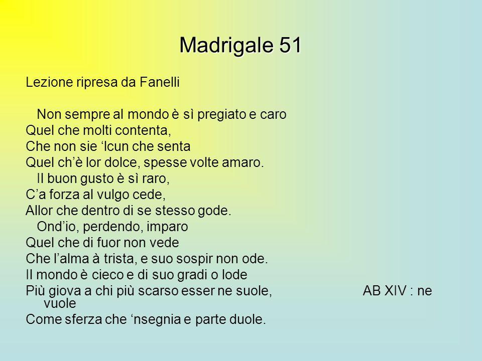 Madrigale 51 Lezione ripresa da Fanelli Non sempre al mondo è sì pregiato e caro Quel che molti contenta, Che non sie lcun che senta Quel chè lor dolc
